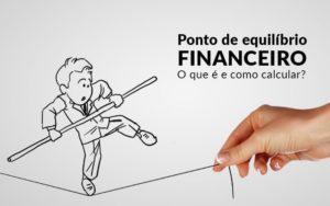 Ponto De Equilibrio Financeiro O Que E E Como Calcular Blog Davos Controladoria - Contabilidade em Itaperuçu- Ribas Contabilidade