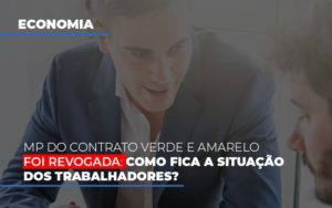 Mp Do Contrato Verde E Amarelo Foi Revogada Como Fica A Situacao Dos Trabalhadores Contabilidade - Contabilidade em Itaperuçu- Ribas Contabilidade