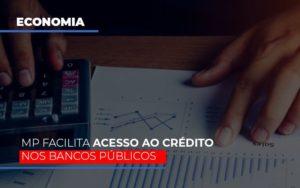 Mp Facilita Acesso Ao Criterio Nos Bancos Publicos Contabilidade - Contabilidade em Itaperuçu- Ribas Contabilidade