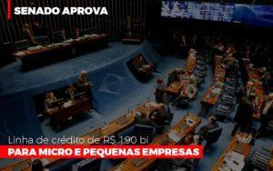 Senado Aprova Linha De Crédito De R$190 Bi Para Micro E Pequenas Empresas Contabilidade - Contabilidade em Itaperuçu- Ribas Contabilidade