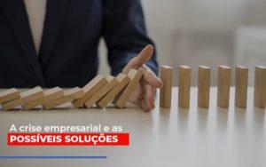 A Crise Empresarial E As Possiveis Solucoes Contabilidade - Contabilidade em Itaperuçu- Ribas Contabilidade