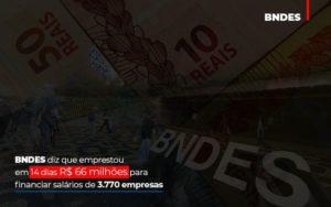 Bndes Dis Que Emprestou Em 14 Dias Rs 66 Milhoes Para Financiar Salarios De 3770 Empresas Contabilidade No Itaim Paulista Sp | Abcon Contabilidade Contabilidade - Contabilidade em Itaperuçu- Ribas Contabilidade