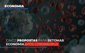Cinco Propostas Para Retomar Economia Apos Coronavirus Contabilidade - Contabilidade em Itaperuçu- Ribas Contabilidade