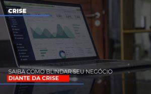 Dicas Praticas Para Blindar Seu Negocio Da Crise Contabilidade - Contabilidade em Itaperuçu- Ribas Contabilidade