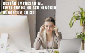 Gestao Empresarial Evite Erros No Seu Negocio Durante A Crise Contabilidade - Contabilidade em Itaperuçu- Ribas Contabilidade