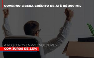 Governo Libera Credito De Ate 200 Mil A Pequenos Empreendedores Com Juros Contabilidade - Contabilidade em Itaperuçu- Ribas Contabilidade