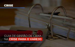 Guia De Gestao De Caixa Na Crise Para O Varejo Contabilidade - Contabilidade em Itaperuçu- Ribas Contabilidade