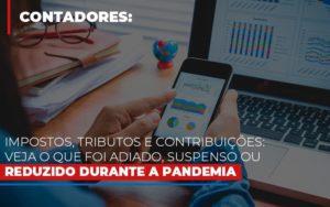 Impostos Tributos E Contribuicoes Veja O Que Foi Adiado Suspenso Ou Reduzido Durante A Pandemia Contabilidade - Contabilidade em Itaperuçu- Ribas Contabilidade