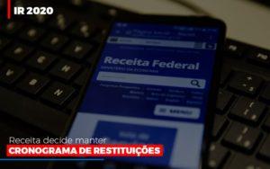 Ir 2020 Receita Federal Decide Manter Cronograma De Restituicoes Contabilidade - Contabilidade em Itaperuçu- Ribas Contabilidade