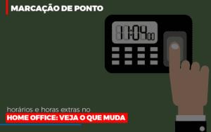 Marcacao De Pontos Horarios E Horas Extras No Home Office Contabilidade - Contabilidade em Itaperuçu- Ribas Contabilidade