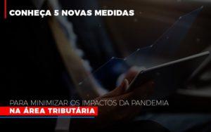 Medidas Para Minimizar Os Impactos Da Pandemia Na Area Tributaria Contabilidade - Contabilidade em Itaperuçu- Ribas Contabilidade