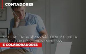 Medidas Tributarias Nao Devem Conter Efeitos Da Crise Para Empresas E Colaboradores Contabilidade - Contabilidade em Itaperuçu- Ribas Contabilidade