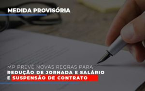 Mp Preve Novas Regras Para Reducao De Jornada E Salario E Suspensao De Contrato Contabilidade - Contabilidade em Itaperuçu- Ribas Contabilidade