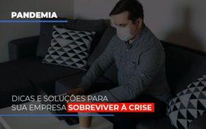Pandemia Dicas E Solucoes Para Sua Empresa Sobreviver A Crise Contabilidade - Contabilidade em Itaperuçu- Ribas Contabilidade