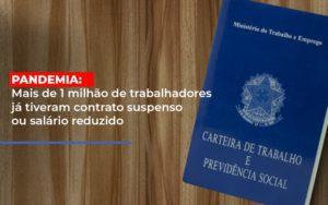 Pandemia Mais De 1 Milhao De Trabalhadores Ja Tiveram Contrato Suspenso Ou Salario Reduzido Contabilidade - Contabilidade em Itaperuçu- Ribas Contabilidade