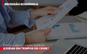 Http://recessao Economica Como Seu Contador Pode Te Ajudar Em Tempos De Crise/ Contabilidade - Contabilidade em Itaperuçu- Ribas Contabilidade