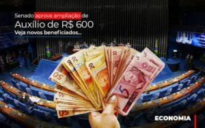 Senado Aprova Ampliacao De Auxilio De Rs 600 Veja Novos Beneficiados Contabilidade - Contabilidade em Itaperuçu- Ribas Contabilidade
