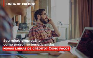 Sou Micro Empresario Com Posso Me Beneficiar Das Novas Linas De Credito Contabilidade - Contabilidade em Itaperuçu- Ribas Contabilidade