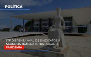 Stf Dispensa Aval De Sindicatos A Acordos Trabalhistas Durante Pandemia Contabilidade - Contabilidade em Itaperuçu- Ribas Contabilidade