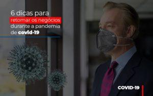 6 Dicas Para Retomar Os Negocios Durante A Pandemia De Covid 19 - Contabilidade em Itaperuçu- Ribas Contabilidade