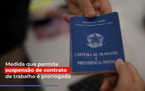 Medida Que Permite Suspensao De Contrato De Trabalho E Prorrogada - Contabilidade em Itaperuçu- Ribas Contabilidade