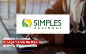 Simples Nacional O Pagamento Do Das Durante A Quarentena Contabilidade - Contabilidade em Itaperuçu- Ribas Contabilidade