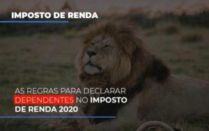 As Regras Para Declarar Dependentes No Imposto De Renda 2020 - Contabilidade em Itaperuçu- Ribas Contabilidade