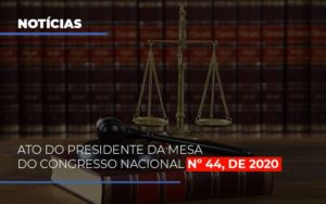 Ato Do Presidente Da Mesa Do Congresso Nacional N 44 De 2020 Abrir Empresa Simples - Contabilidade em Itaperuçu- Ribas Contabilidade