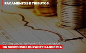 Confira Pagamentos E Tributos Adiados Ou Suspensos Durante Pandemia 2 - Contabilidade em Itaperuçu- Ribas Contabilidade
