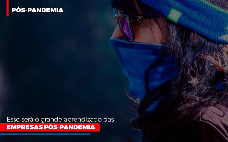 Esse Sera O Grande Aprendizado Das Empresas Pos Pandemia - Contabilidade em Itaperuçu- Ribas Contabilidade