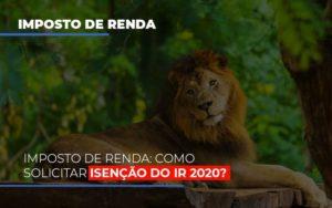Imposto De Renda Como Solicitar Isencao Do Ir 2020 Contabilidade - Contabilidade em Itaperuçu- Ribas Contabilidade