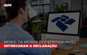 Irpf Menos Da Metade Dos Contribuintes Entregaram A Declaracao - Contabilidade em Itaperuçu- Ribas Contabilidade