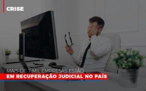 Mais De 7 Mil Empresas Estao Em Recuperacao Judicial No Pais - Contabilidade em Itaperuçu- Ribas Contabilidade