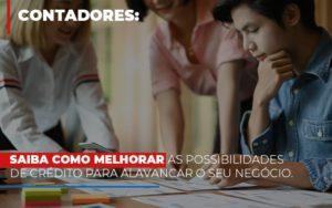 Saiba Como Melhorar As Possibilidades De Crédito Para Alavancar O Seu Negócio - Contabilidade em Itaperuçu- Ribas Contabilidade