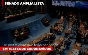Senado Amplia Lista De Profissionais Que Terao Prioridade Em Testes De Coronavirus - Contabilidade em Itaperuçu- Ribas Contabilidade