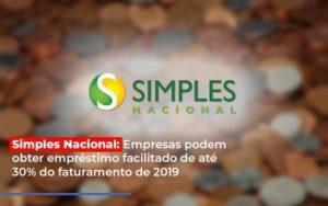Simples Nacional Empresas Podem Obter Emprestimo Facilitado De Ate 30 Do Faturamento De 2019 - Contabilidade em Itaperuçu- Ribas Contabilidade