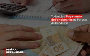 Tudo Sobre Pagamento De Funcionarios No Periodo De Pandemia - Contabilidade em Itaperuçu- Ribas Contabilidade