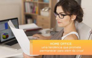 Home Office Uma Tendencia Que Promete Permanecer Para Alem Da Crise - Contabilidade em Itaperuçu- Ribas Contabilidade