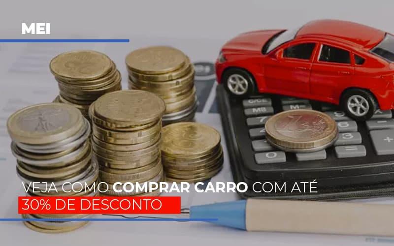 Mei Veja Como Comprar Carro Com Ate 30 De Desconto - Contabilidade em Itaperuçu- Ribas Contabilidade