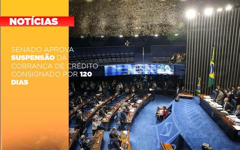 Senado Aprova Suspensao Da Cobranca De Credito Consignado Por 120 Dias - Contabilidade em Itaperuçu- Ribas Contabilidade