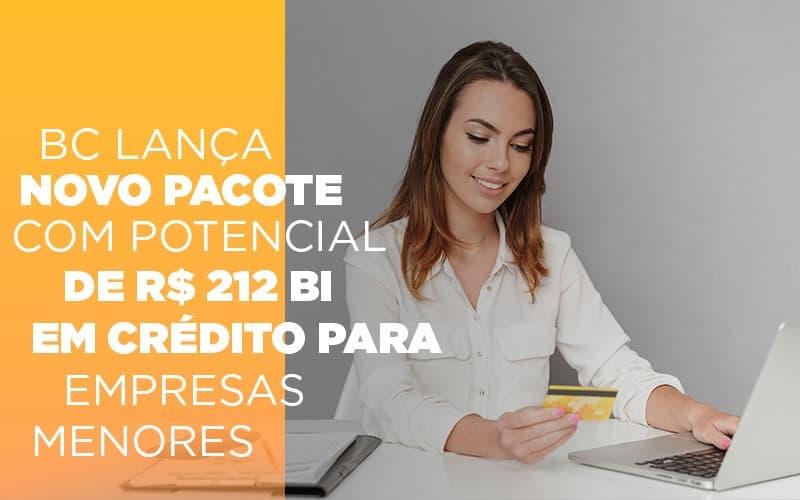 Bc Lanca Novo Pacote Com Potencial De R 212 Bi Em Credito Para Empresas Menores - Contabilidade em Itaperuçu- Ribas Contabilidade