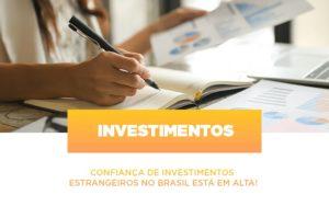 Confianca De Investimentos Estrangeiros No Brasil Esta Em Alta - Contabilidade em Itaperuçu- Ribas Contabilidade