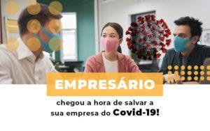 Empresario Chegou A Hora De Salvar A Sua Empresa Do Covid 19 - Contabilidade em Itaperuçu- Ribas Contabilidade