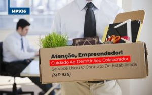 Mp 936 Cuidado Ao Demitir Se Usou O Contrato De Estabilidade - Contabilidade em Itaperuçu- Ribas Contabilidade