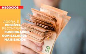 Agora E Possivel Recontratar Funcionarios Com Salarios Mais Baixos - Contabilidade em Itaperuçu- Ribas Contabilidade