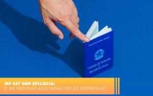 Mp 927 Sem Eficacia E As Medidas Adotadas Pelas Empresas - Contabilidade em Itaperuçu- Ribas Contabilidade