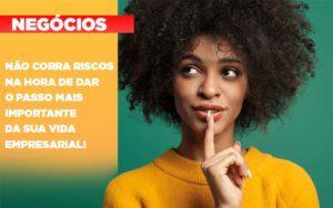 Nao Corra Riscos Na Hora De Dar O Passo Mais Importante Da Sua Vida Empresarial - Contabilidade em Itaperuçu- Ribas Contabilidade