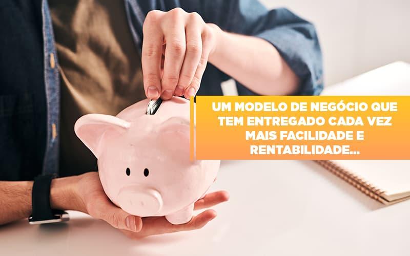 Um Modelo De Negocio Que Tem Entregado Cada Vez Mais Facilidade E Rentabilidade - Contabilidade em Itaperuçu- Ribas Contabilidade