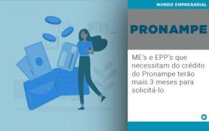 Me S E Epp S Que Necessitam Do Credito Pronampe Terao Mais 3 Meses Para Solicita Lo - Contabilidade em Itaperuçu- Ribas Contabilidade