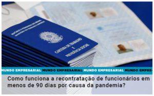 Como Funciona A Recontratacao De Funcionarios Em Menos De 90 Dias Por Causa Da Pandemia - Contabilidade em Itaperuçu- Ribas Contabilidade